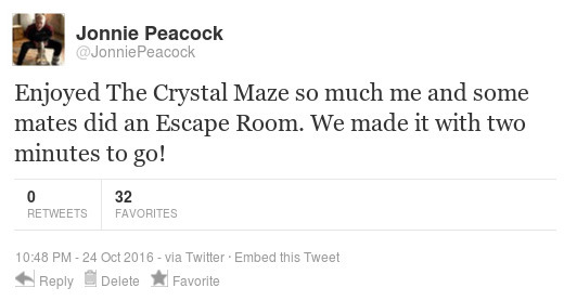 Jonnie: Enjoyed The Crystal Maze so much me and some mates did an Escape Room. We made it with two minutes to go!